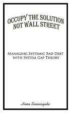 Occupy the Solution Not Wall Street : Managing Systemic Bad Debt with System...