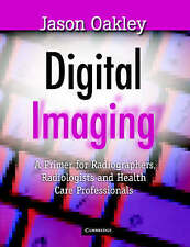 Digital Imaging: A Primer for Radiographers, Radiologists and Health Care Profes