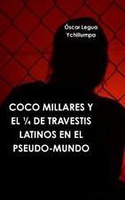 Coco Millares y el 1/4 de Travestis Latinos en el Pseudo-Mundo by Oscar Legua...
