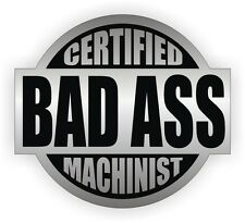 Certified Bad Ass Machinist Hard Hat Decal / Helmet Sticker Label Factory USA