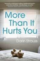More Than it Hurts You By Darin Strauss. 9781848870031