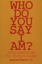 Who Do You Say I Am?: Introduction to Christology by Dupuis, Jacques
