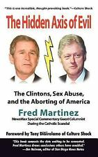 Real Axis of Evil : Clinton Sex Abuse Abortion by Fred Martinez (2003,...