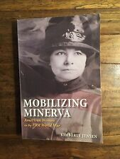 Mobilizing Minerva : American Women in the First World War WW1 WWI World War One