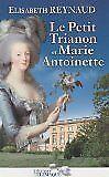 Reynaud Elisabeth - Le Petit Trianon et Marie-Antoinette - 2010 - Broché