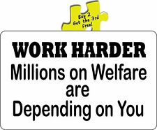 Work Harder Millions On Welfare Are Depending On You Funny Decal Sticker #421