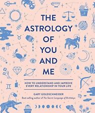The Astrology of You and Me : How to Understand and Improve Every Relationship i