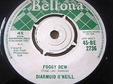 "DIARMUID O'NEILL - FOGGY DEW  7"" VINYL"