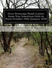 Over Periscope Pond: Letters from Two American Girls in Paris October...