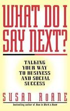 What Do I Say Next?: Talking Your Way to Business and Social Success by RoAne, S