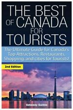 The Best Of Canada For Tourists: The Ultimate Guide For Canada's Top Attrac...