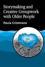 Storymaking and Creative Groupwork with Older People by Paula Crimmens