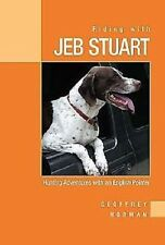 Riding With Jeb Stuart by Geoffrey Norman (2005) Book