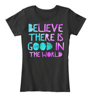 Believe There Is Good In The World - Women's Premium Tee T-Shirt