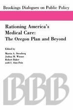 Rationing America's Medical Care : The Oregon Plan and Beyond (1992, Paperback)