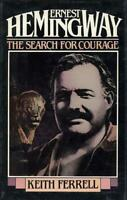 Ernest Hemingway : The Search for Courage by Keith Ferrell