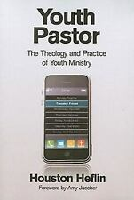Youth Pastor: The Theology and Practice of Youth Ministry, Heflin Houston Jacobe