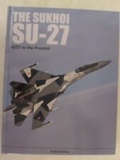 Sukhoi Su-27 Russia's Air Superiority and Multi-role Fighter 1977 to The Prese