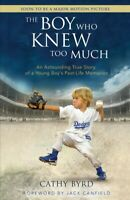 Boy Who Knew Too Much : An Astounding True Story of a Young Boy's Past-Life M...