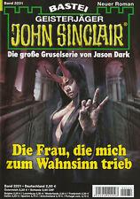 JOHN SINCLAIR Nr. 2231 - Die Frau , die mich zum Wahnsinn trieb - Jason Dark NEU