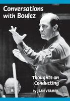 """""""Conversations with Boulez : Thoughts on Conducting by Vermeil, Jean """""""