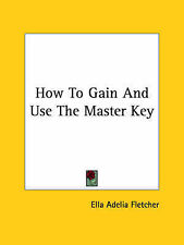 NEW How To Gain And Use The Master Key by Ella Adelia Fletcher