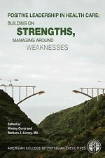 Positive Leadership in Health Care: Building on Strengths, Managing Ar-ExLibrary