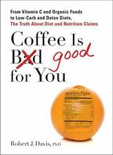Coffee is Good for You: From Vitamin C and Organic Foods to Low-Carb a-ExLibrary