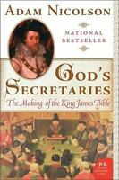 God's Secretaries: The Making of the King James Bible by Nicolson, Adam