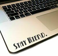 Stay Weird Decal _ decorative Vinyl air STICKER for laptop journal wall car