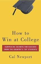 How to Win at College : Surprising Secrets for Success from the Country's Top...