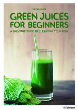Green Juices for Beginners: A One-Stop Guide to Cleansing with Green Drinks, Exc