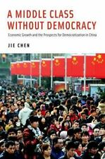 A Middle Class Without Democracy: Economic Growth and the Prospects for Democrat