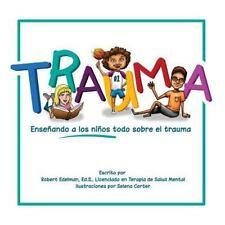 Trauma : Enseñando a Los niños Todo Sobre el Trauma by Robert Edelman (2015,...