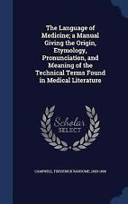 The Language of Medicine; A Manual Giving the Origin, Etymology, Pronunciation,
