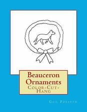 Beauceron Ornaments : Color-Cut-Hang by Gail Forsyth (2016, Paperback)