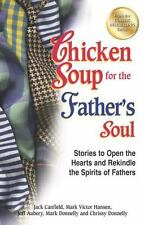 Chicken Soup for the Father's Soul : Stories to Open the Hearts and Rekindle the