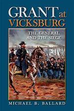 Grant at Vicksburg: The General and the Siege, Ballard, Michael B., Very Good Bo