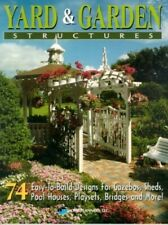 Yard & Garden Structures: 74 Easy-To-Build Designs for Gazebos, Sheds, Pool Hous