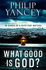 What Good Is God?: In Search of a Faith That Matte