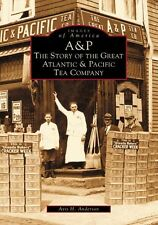 A&P:  The Story of the Great Atlantic & Pacific Tea Company [Images of America]