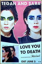 TEGAN & SARA Love You To Death 2016 Ltd Ed RARE Poster +FREE Pop Indie Poster!