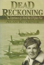 DEAD RECKONING: Experiences of a WWII Fighter Pilot by A. K. Abner 1997 HC 1/1Ed