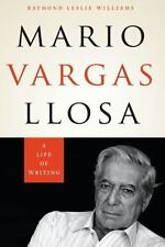 Mario Vargas Llosa : A Life of Writing: By Williams, Raymond Leslie