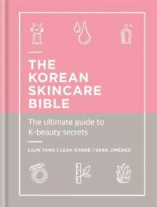 The Korean Skincare Bible: The ultimate guide to K-