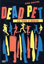 DEAD PET LA VITA E' BREVE GINA DOCTOR DVD NUOVO SIGILLATO