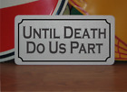 Until Death Do Us Part Metal Sign for grave yard church or haunted house til