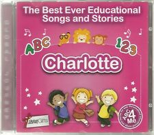 THE BEST EVER EDUCATIONAL SONGS & STORIES PERSONALISED CD - CHARLOTTE - ABC 4 ME