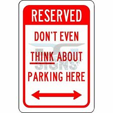 Reserved Don't Even Think About Parking Here - aluminum sign 8x12