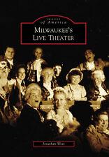 Milwaukee's Live Theater [Images of America] [WI] [Arcadia Publishing]
